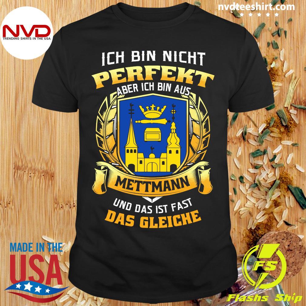Official Ich Bin Nicht Perfekt Aber Ich Bin Aus Mettmann Und Das Ist Fast Das Gleiche T-shirt