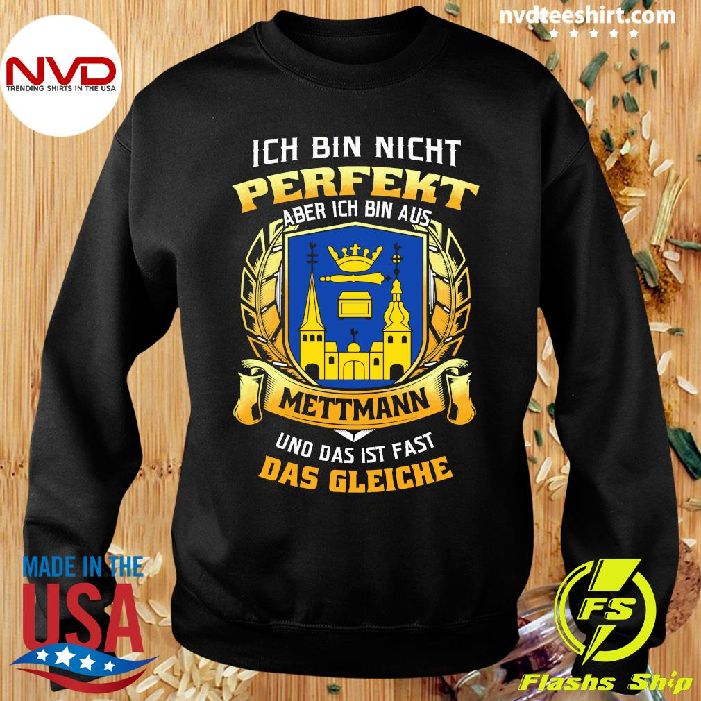 Official Ich Bin Nicht Perfekt Aber Ich Bin Aus Mettmann Und Das Ist Fast Das Gleiche T-s Sweater