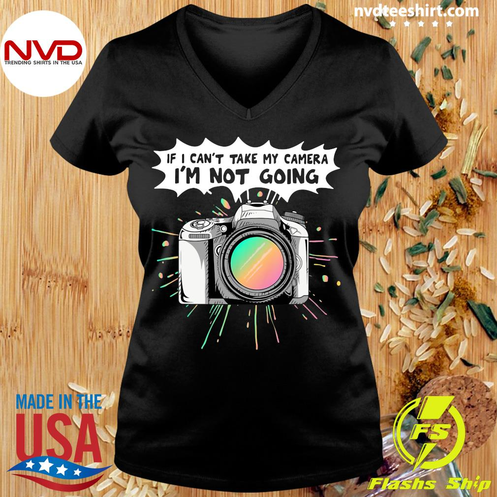 Official If I Can't Take My Camera I'm Not Going T-s Ladies tee