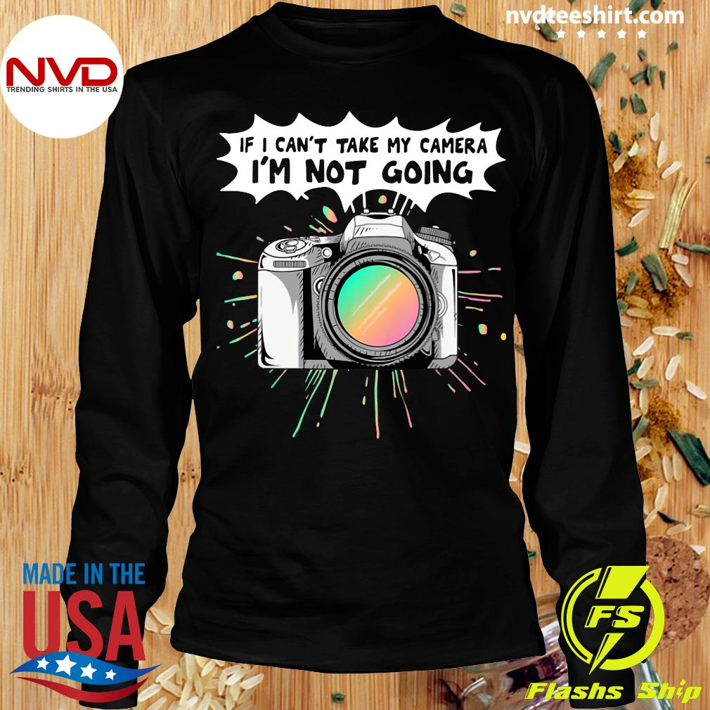 Official If I Can't Take My Camera I'm Not Going T-s Longsleeve