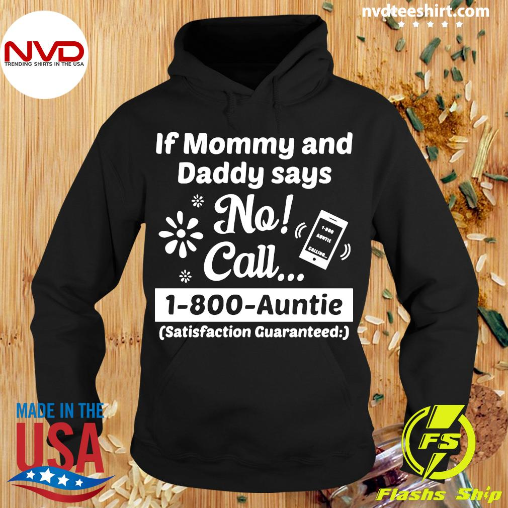 Official If Mommy And Daddy Says No Call 1-800-Auntie Satisfaction Guaranteed T-s Hoodie