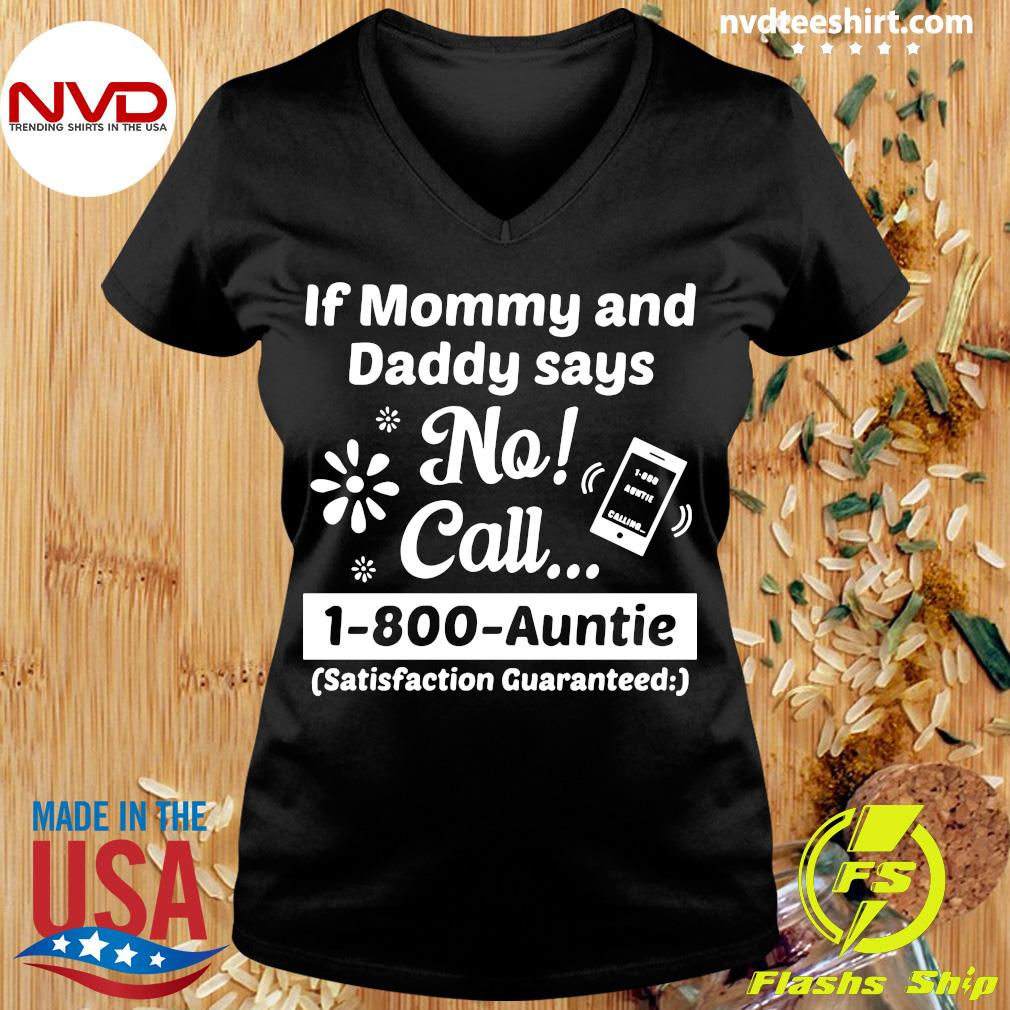 Official If Mommy And Daddy Says No Call 1-800-Auntie Satisfaction Guaranteed T-s Ladies tee
