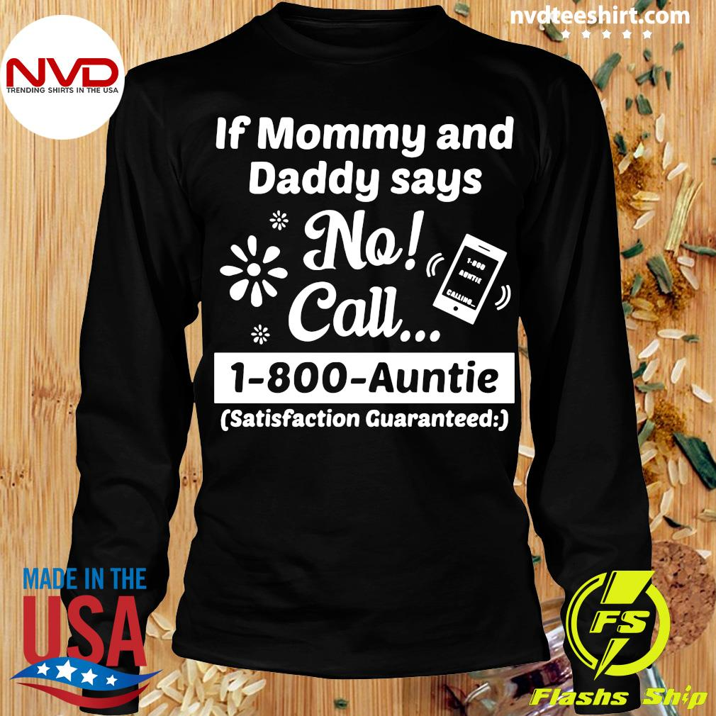 Official If Mommy And Daddy Says No Call 1-800-Auntie Satisfaction Guaranteed T-s Longsleeve