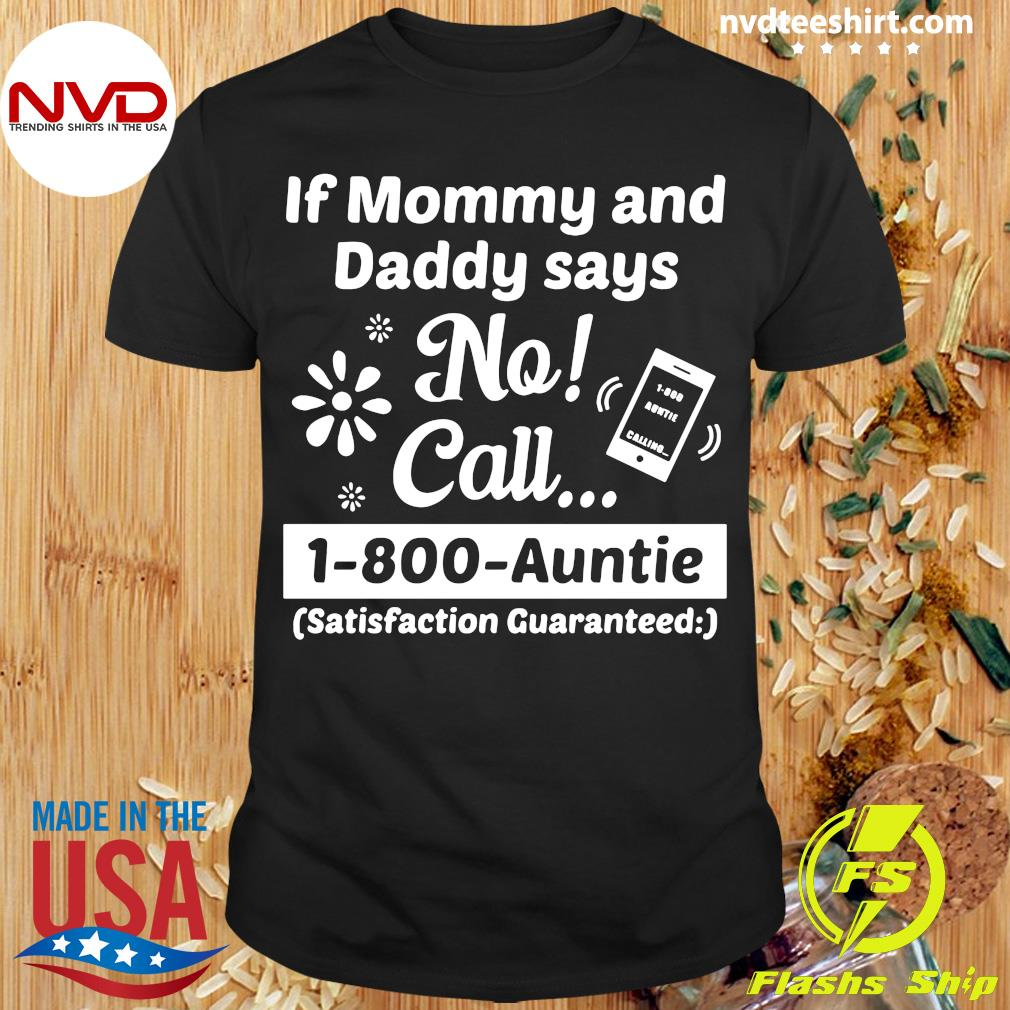 Official If Mommy And Daddy Says No Call 1-800-Auntie Satisfaction Guaranteed T-shirt
