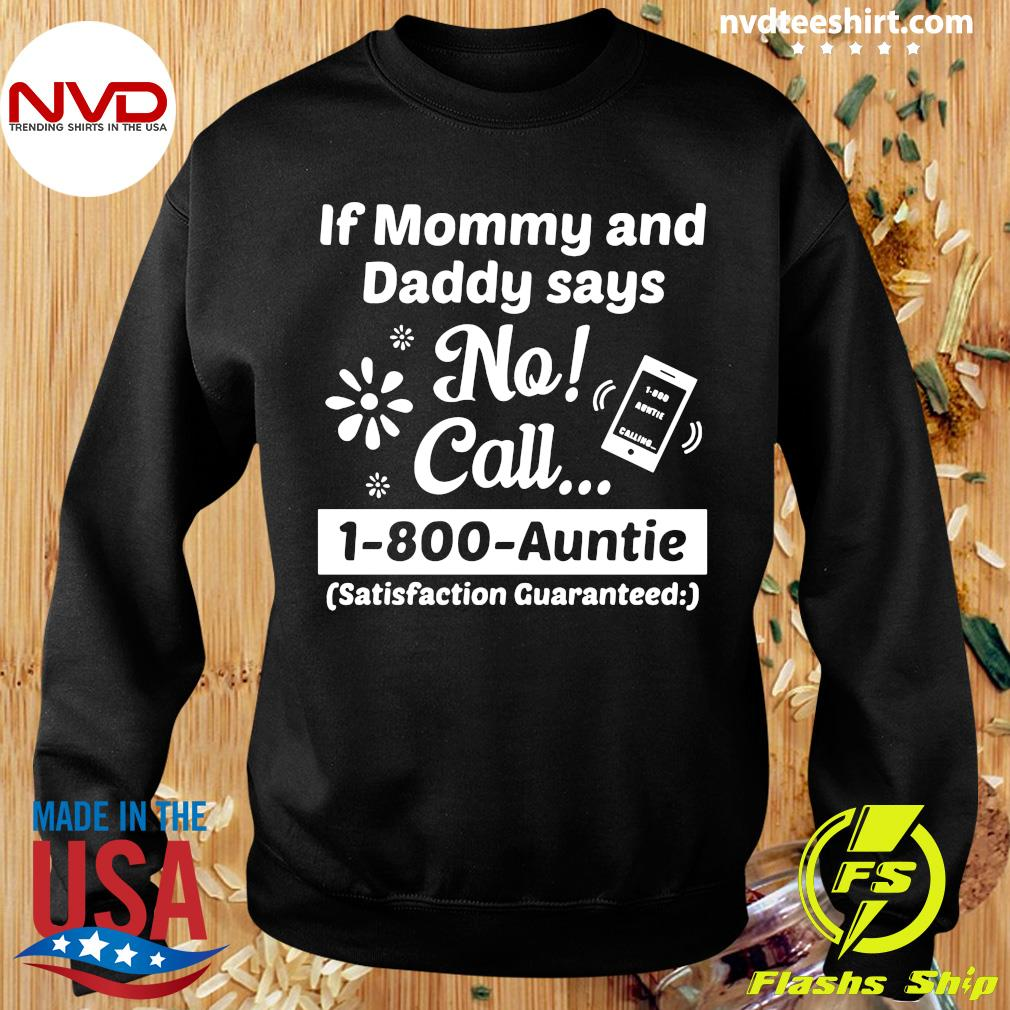 Official If Mommy And Daddy Says No Call 1-800-Auntie Satisfaction Guaranteed T-s Sweater