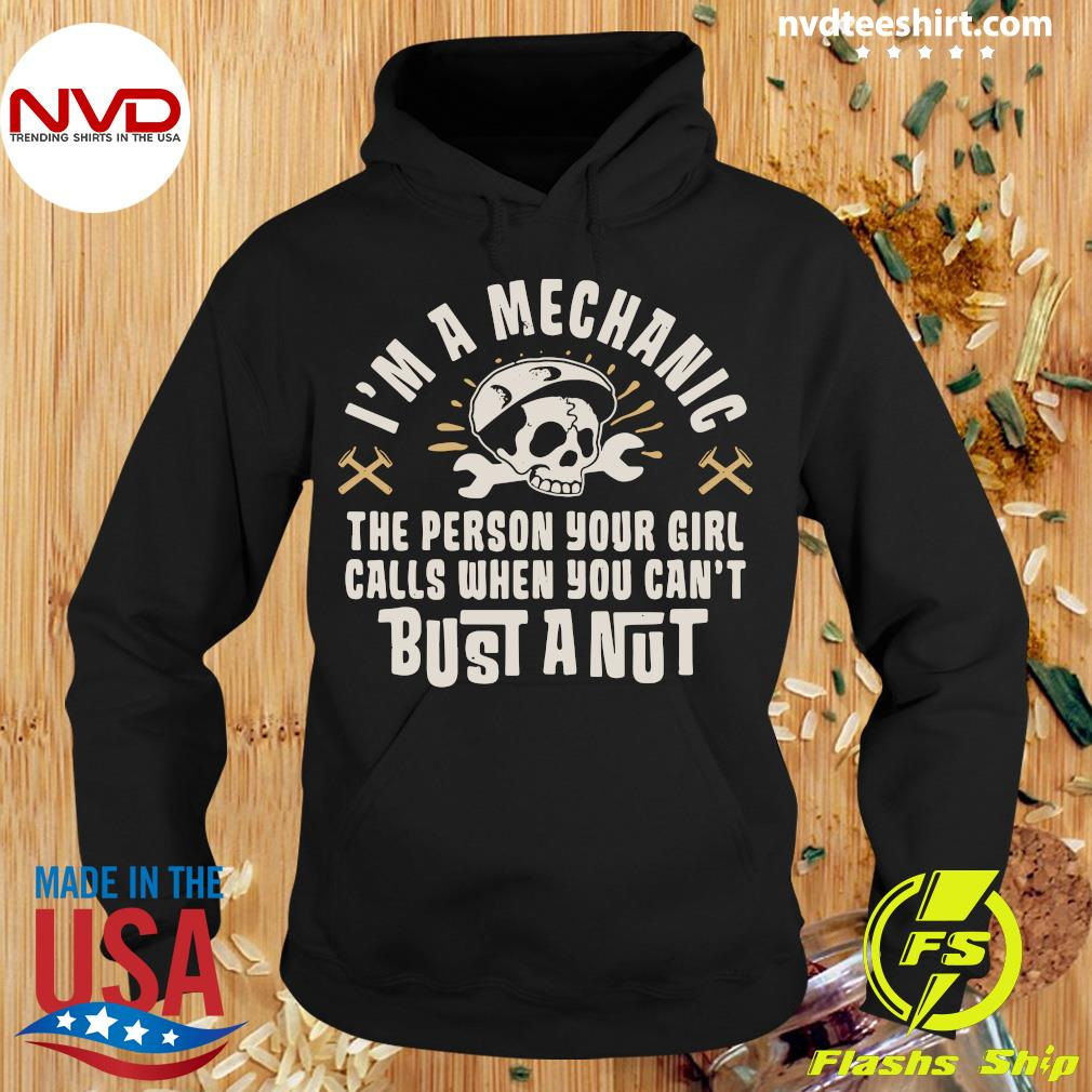 Official I'm A Mechanic The Person Your Girl Calls When You Can't Bust A Nut T-s Hoodie