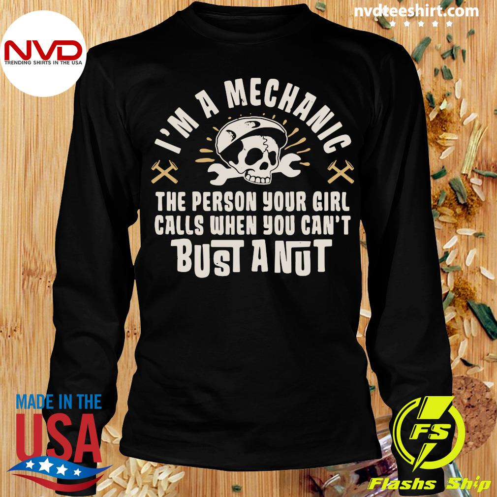 Official I'm A Mechanic The Person Your Girl Calls When You Can't Bust A Nut T-s Longsleeve