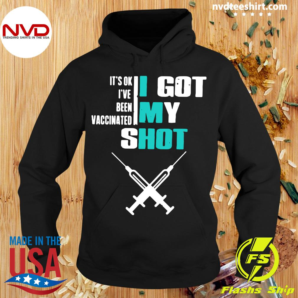Official It's Ok I've Been Vaccinated I Got My Shot Funny Pro Vaccine T-s Hoodie