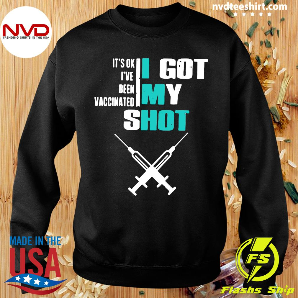 Official It's Ok I've Been Vaccinated I Got My Shot Funny Pro Vaccine T-s Sweater