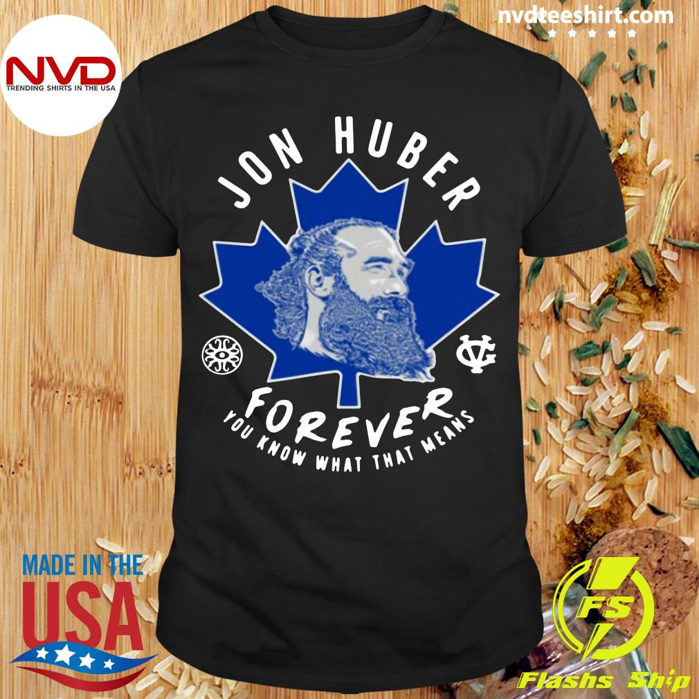 Official Jon Huber Forever You Know What That Means T-shirt