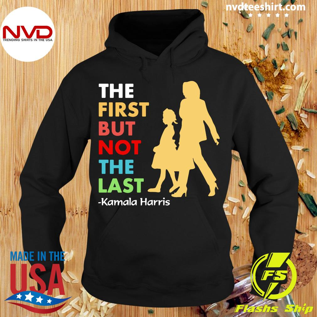 Official KThe First But Not The Last amala Harris Funny T-s Hoodie