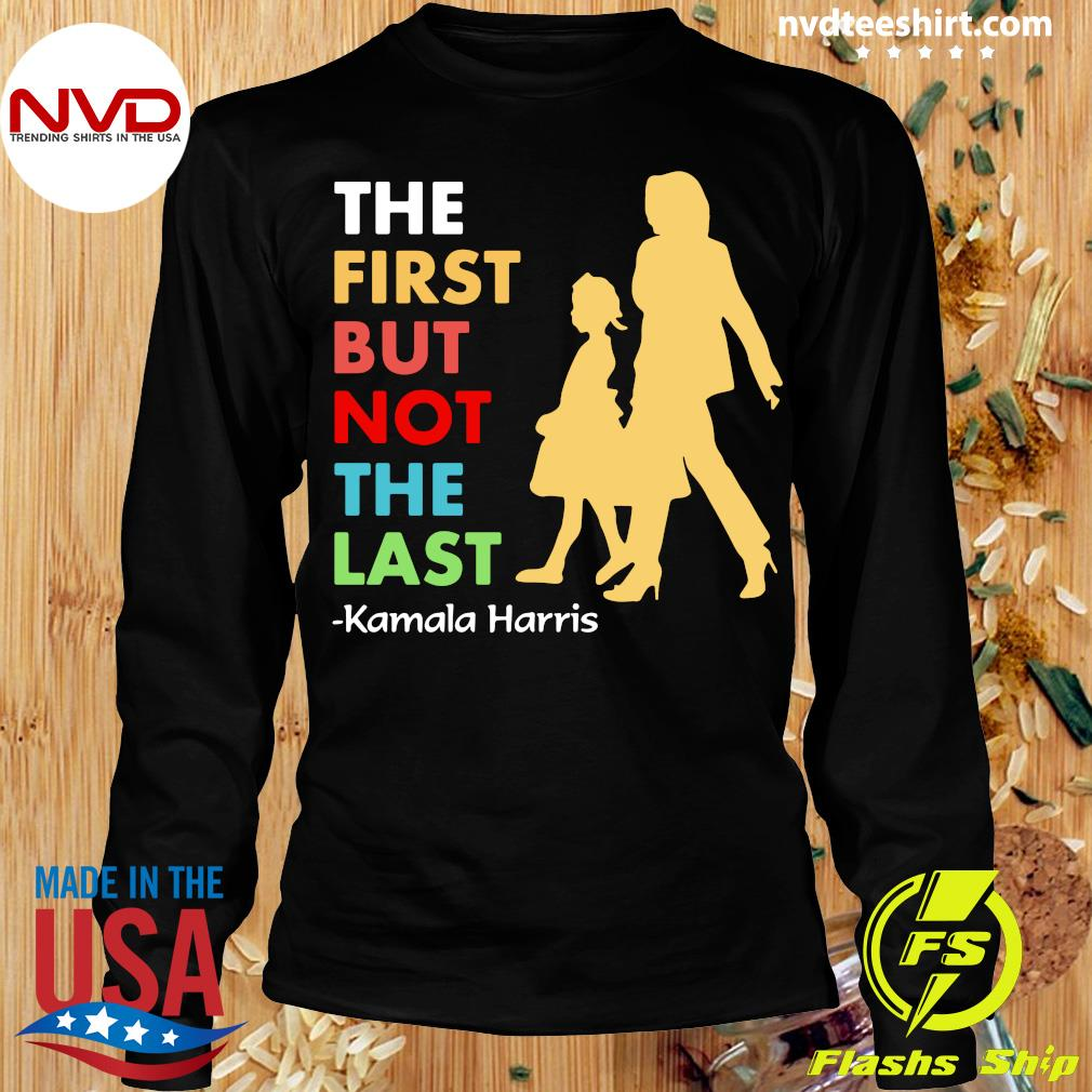 Official KThe First But Not The Last amala Harris Funny T-s Longsleeve