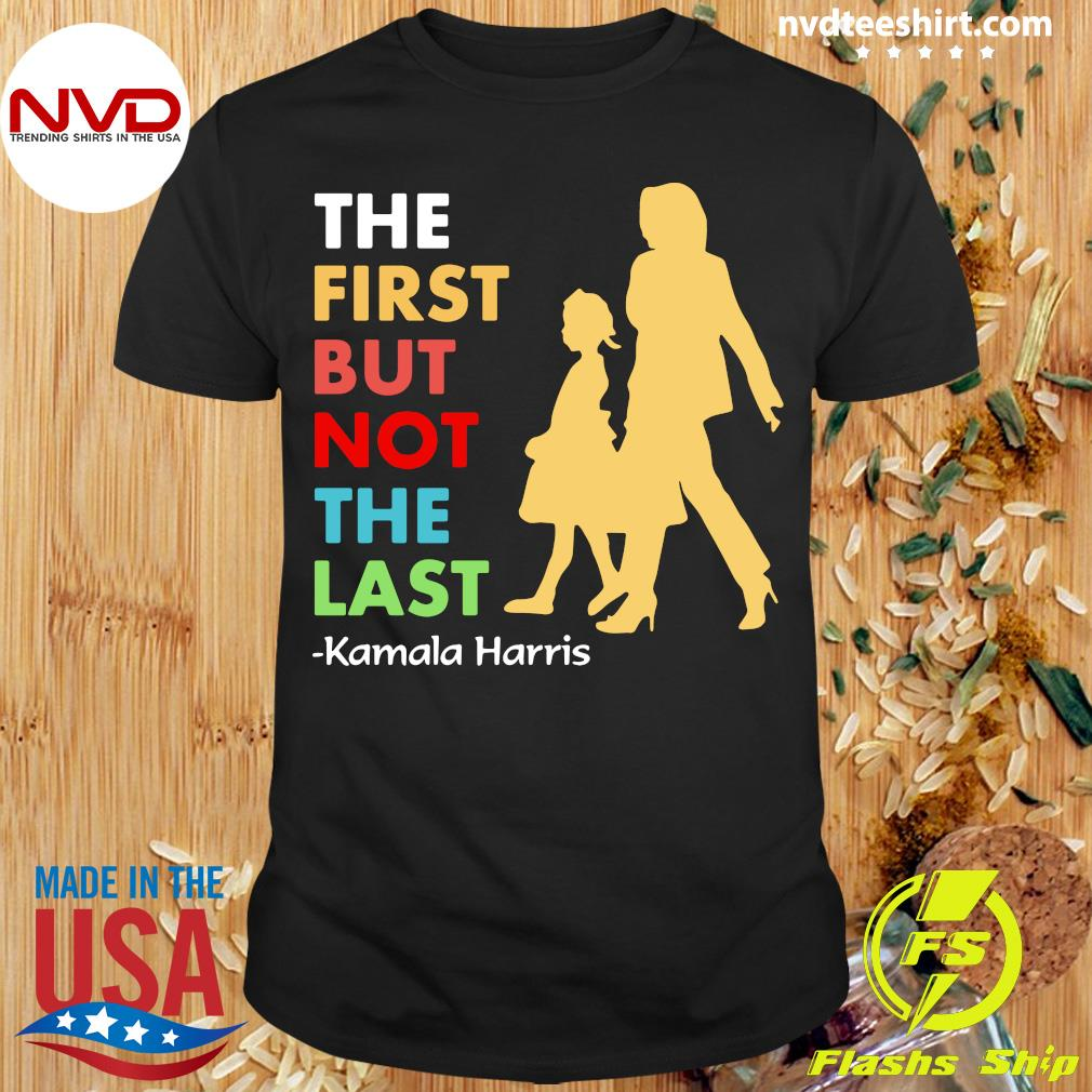 Official KThe First But Not The Last amala Harris Funny T-shirt