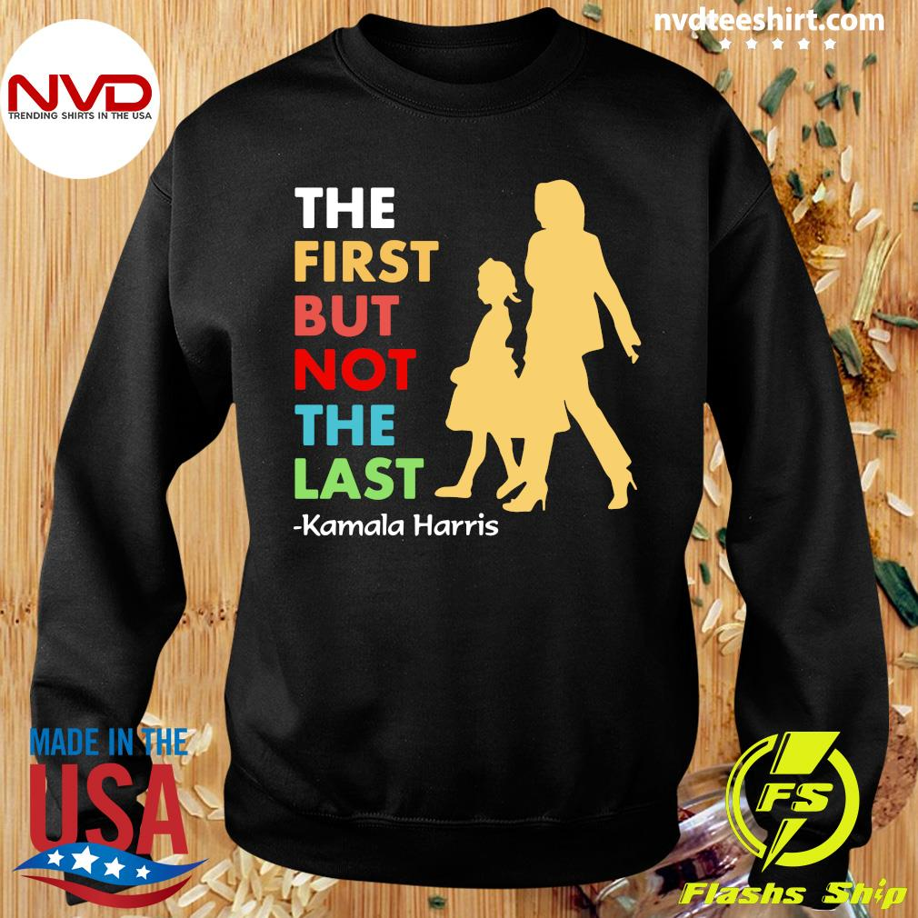 Official KThe First But Not The Last amala Harris Funny T-s Sweater