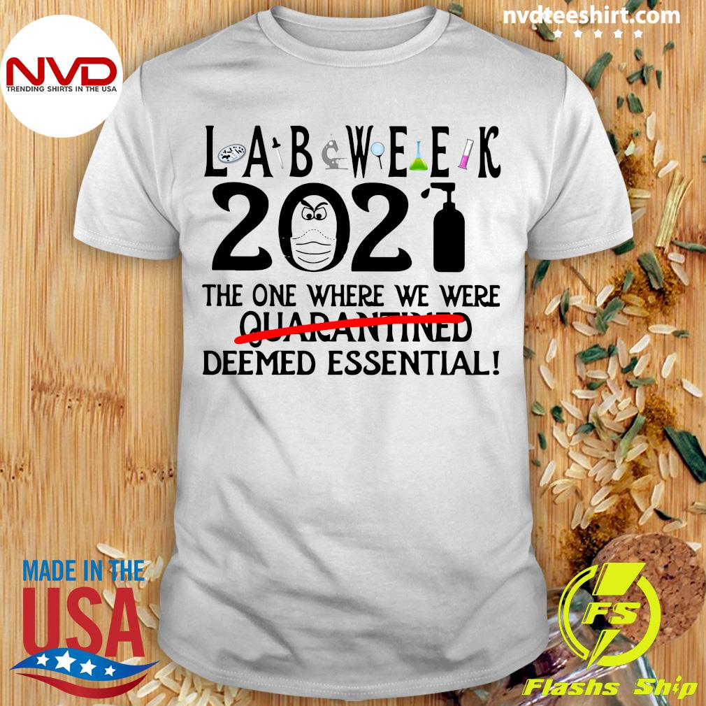 Official Lab Week 2021 The One Where We Were Quarantined Deemed Essential T-shirt