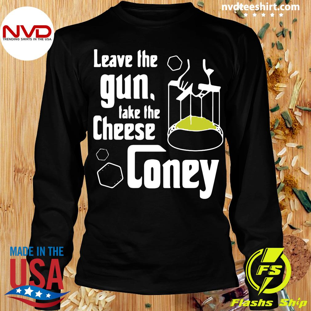 Official Leave The Gun Take The Cheese Coney T-s Longsleeve