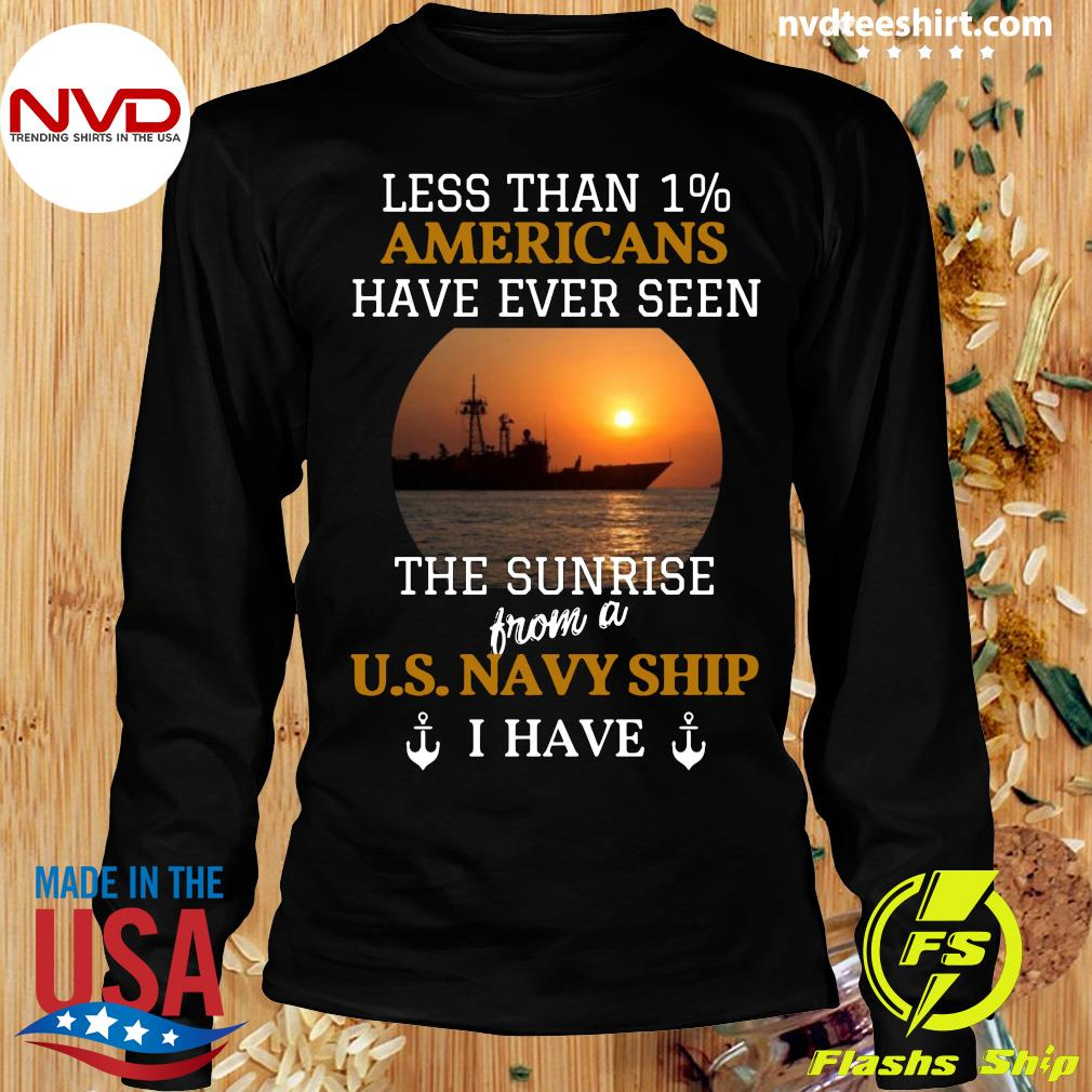 Official Less Than 1% Americans Have Ever Seen The Sunrise From A Us Navy Ship I Have T-s Longsleeve