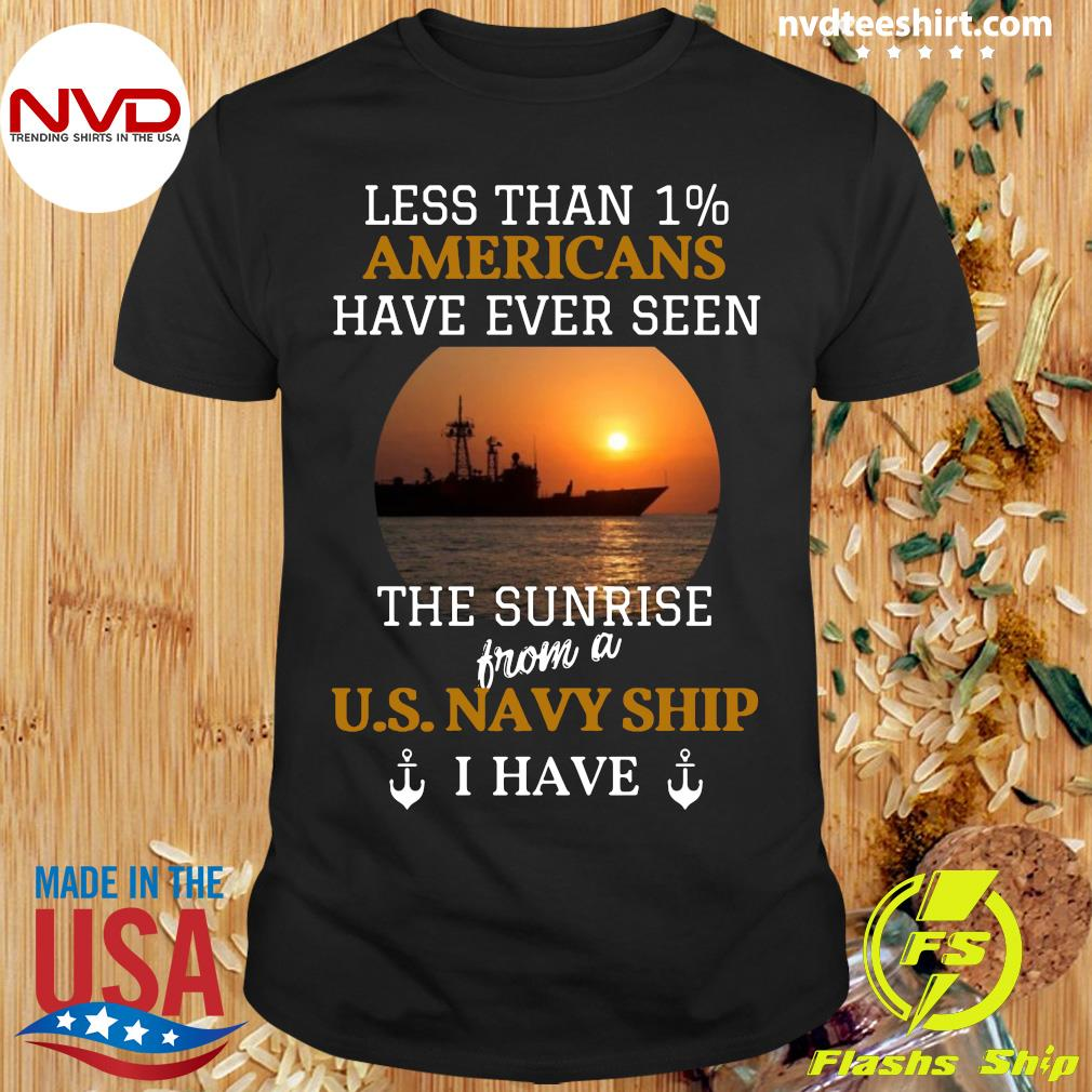 Official Less Than 1% Americans Have Ever Seen The Sunrise From A Us Navy Ship I Have T-shirt