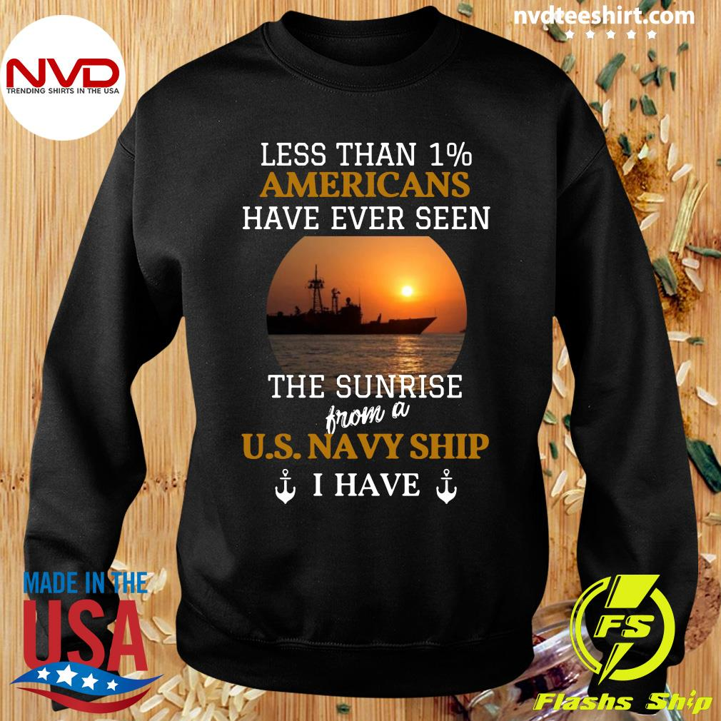 Official Less Than 1% Americans Have Ever Seen The Sunrise From A Us Navy Ship I Have T-s Sweater