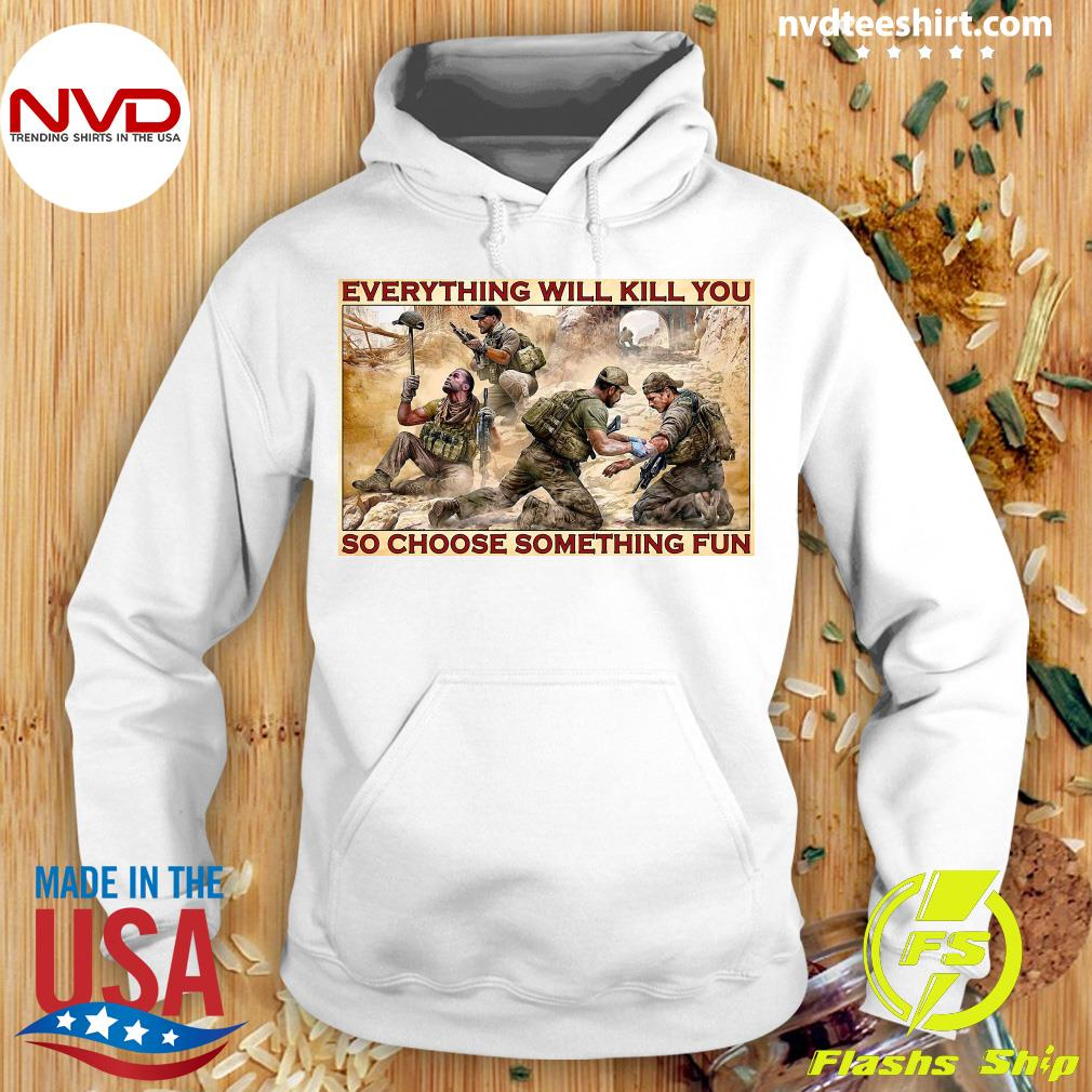 Official Military Everything Will Kill You So Choose Something Fun T-s Hoodie