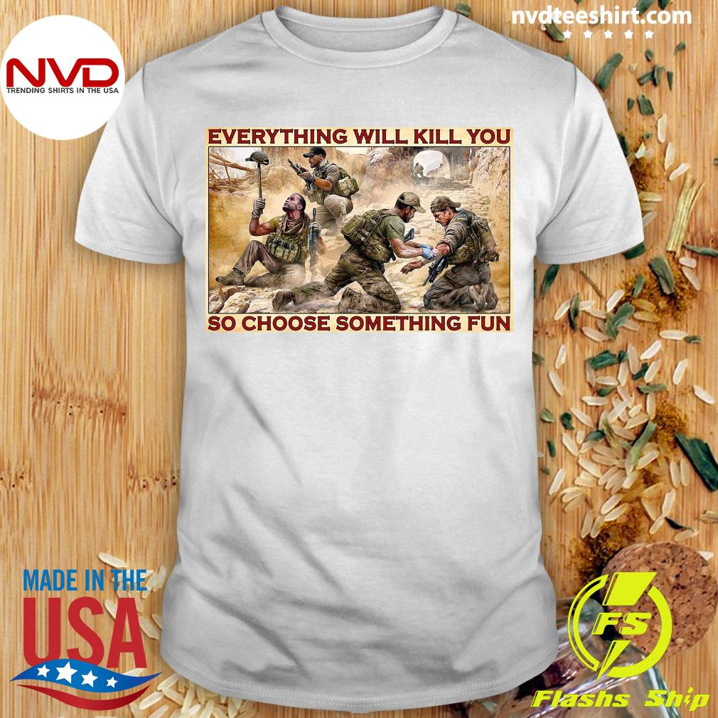 Official Military Everything Will Kill You So Choose Something Fun T-shirt