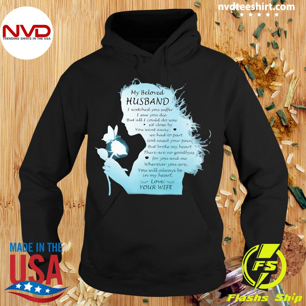 Official My Beloved Husband I Watched You Suffer I Saw You Die But All I Could Do Was Sit Close By You Went Away We Had To Part Love Your Wife The Girl T-s Hoodie