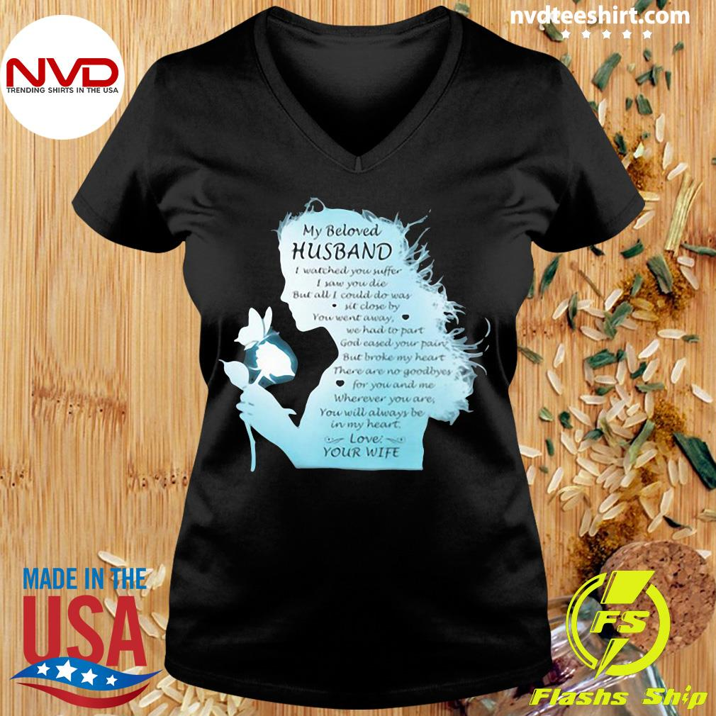 Official My Beloved Husband I Watched You Suffer I Saw You Die But All I Could Do Was Sit Close By You Went Away We Had To Part Love Your Wife The Girl T-s Ladies tee