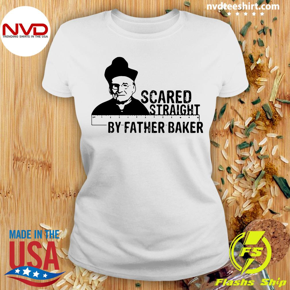 Official Nelson Baker Scared Straight By Father Baker T-s Ladies tee