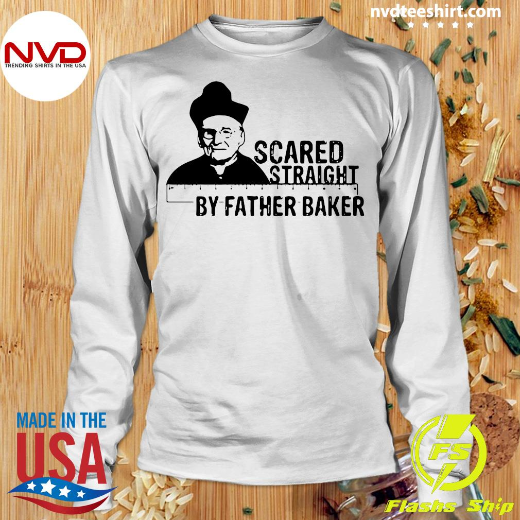 Official Nelson Baker Scared Straight By Father Baker T-s Longsleeve