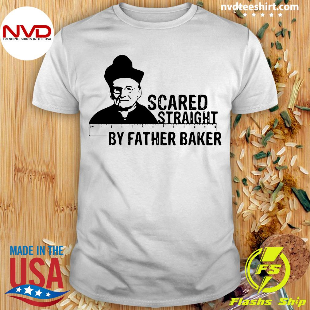 Official Nelson Baker Scared Straight By Father Baker T-shirt