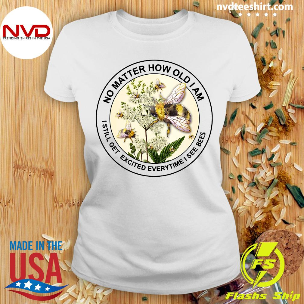 Official No Matter How Old Am I Still Get Excited Everytime I See Bees T-s Ladies tee