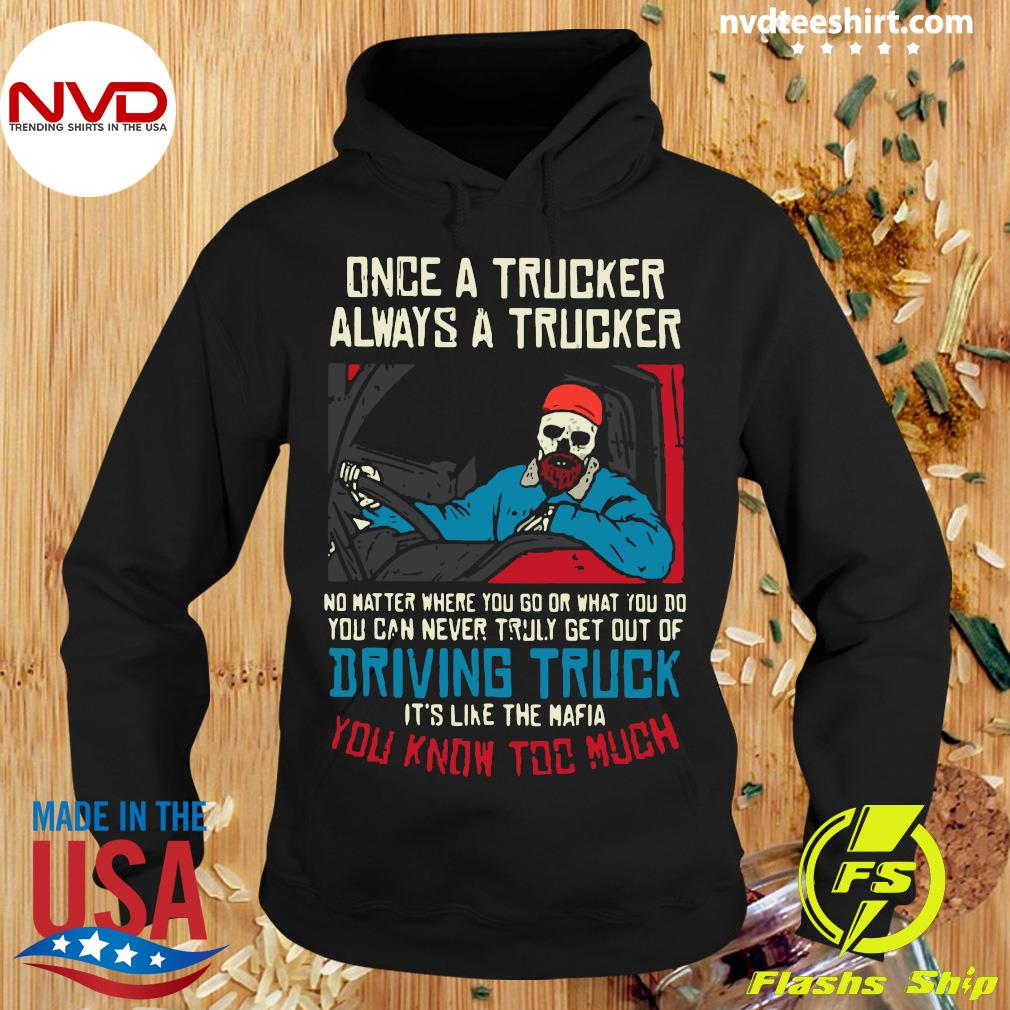 Official Once A Trucker Always A Trucker No Matter Where You Go Or What You Do T-s Hoodie
