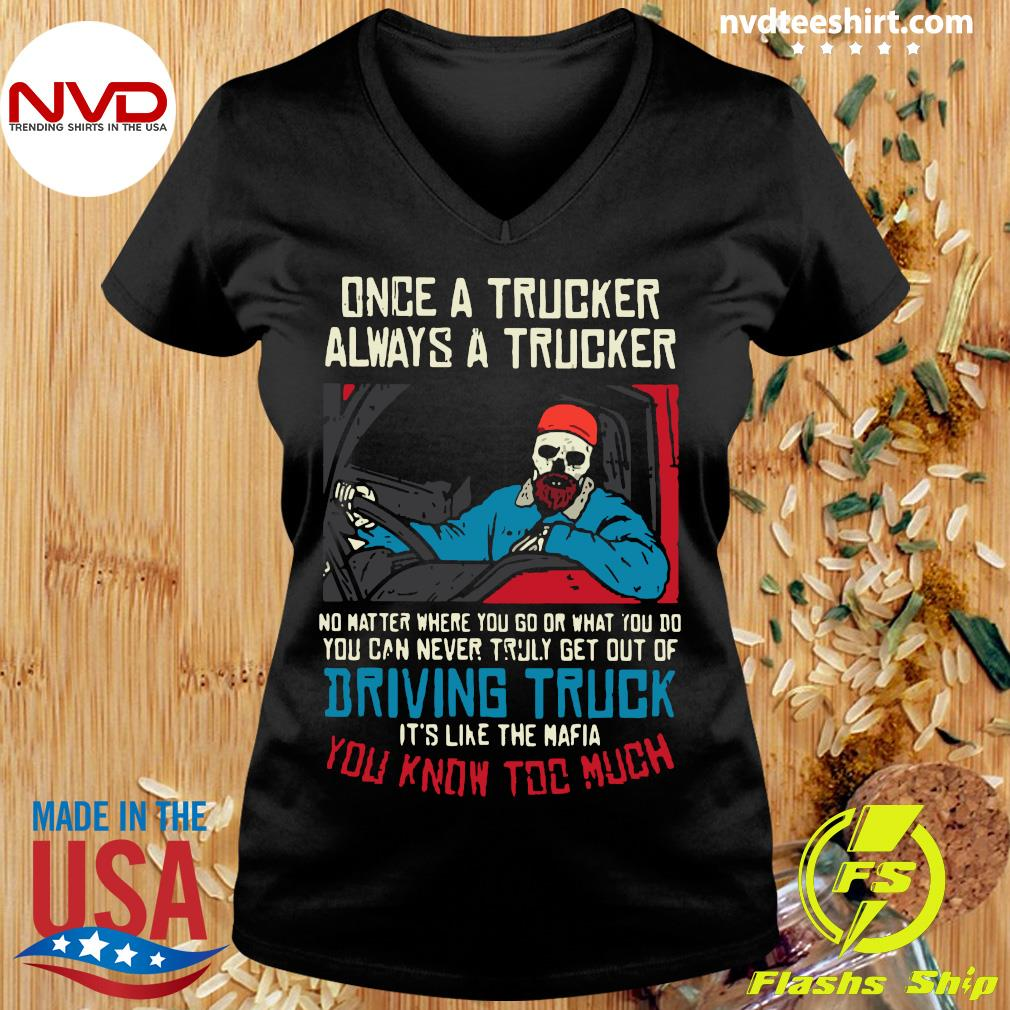 Official Once A Trucker Always A Trucker No Matter Where You Go Or What You Do T-s Ladies tee