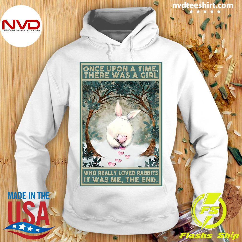 Official Once Upon A Time There Was A Girl Who Really Loved Rabbits It Was Me The End T-s Hoodie