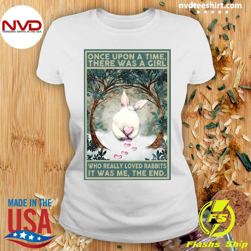 Official Once Upon A Time There Was A Girl Who Really Loved Rabbits It Was Me The End T-s Ladies tee