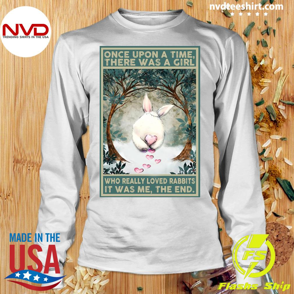 Official Once Upon A Time There Was A Girl Who Really Loved Rabbits It Was Me The End T-s Longsleeve