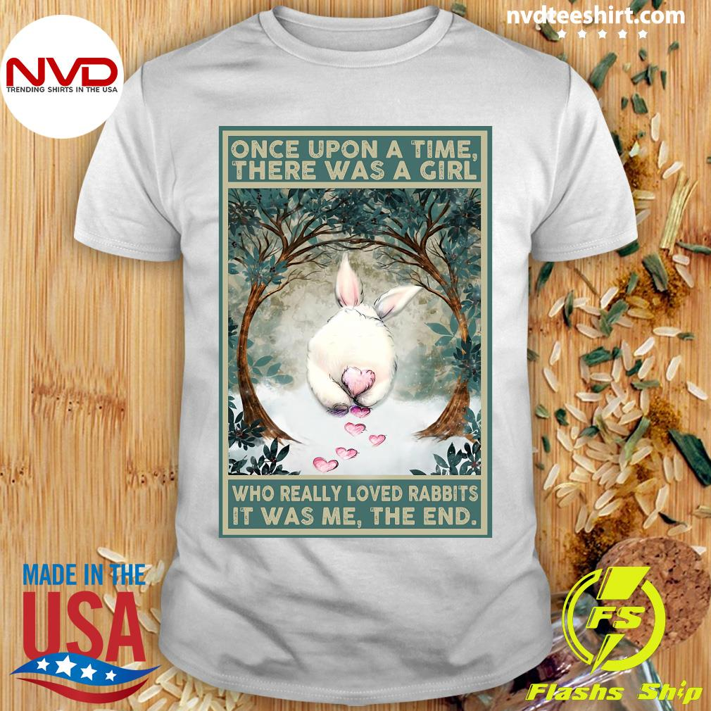 Official Once Upon A Time There Was A Girl Who Really Loved Rabbits It Was Me The End T-shirt