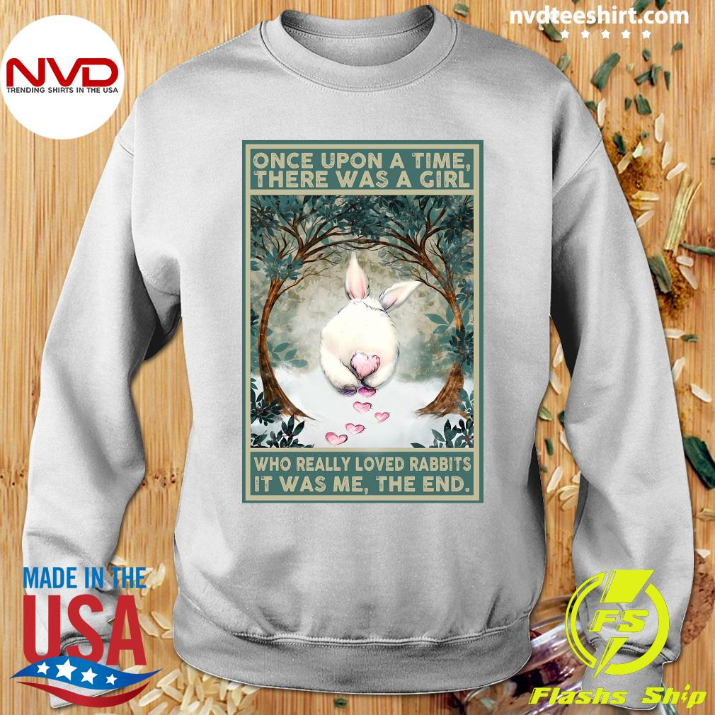 Official Once Upon A Time There Was A Girl Who Really Loved Rabbits It Was Me The End T-s Sweater