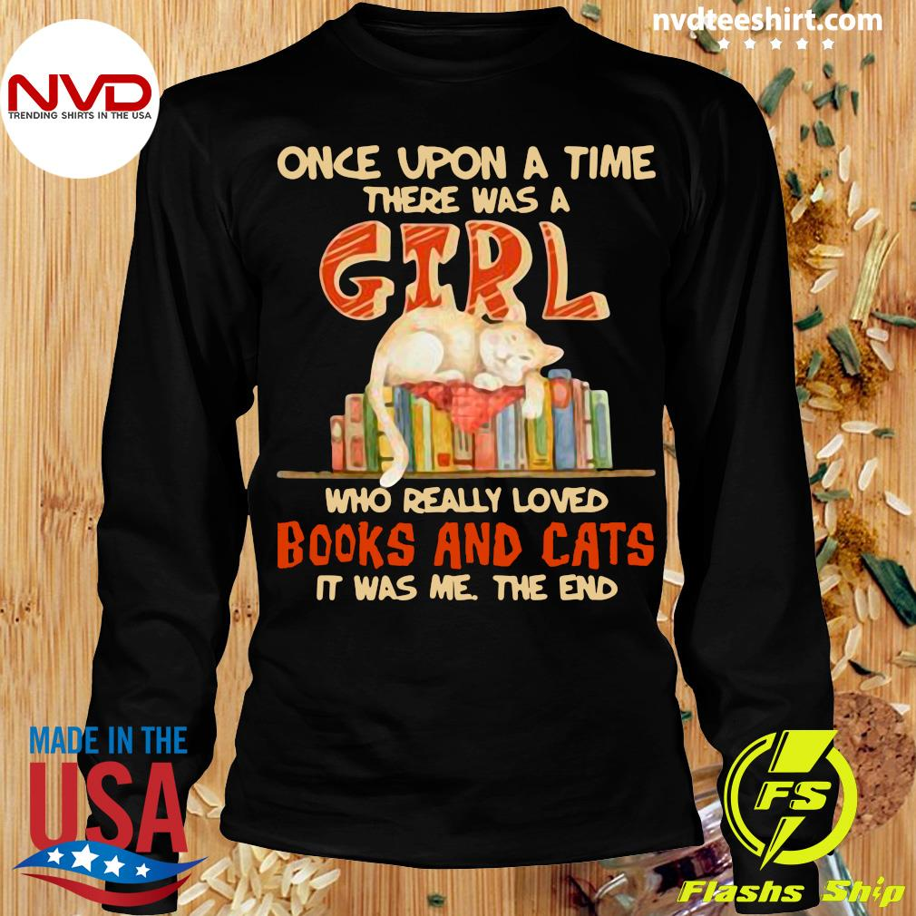Official Once Upon A Time There Were A Girl Who Really Loved Books And Cats It Was Me The End T-s Longsleeve