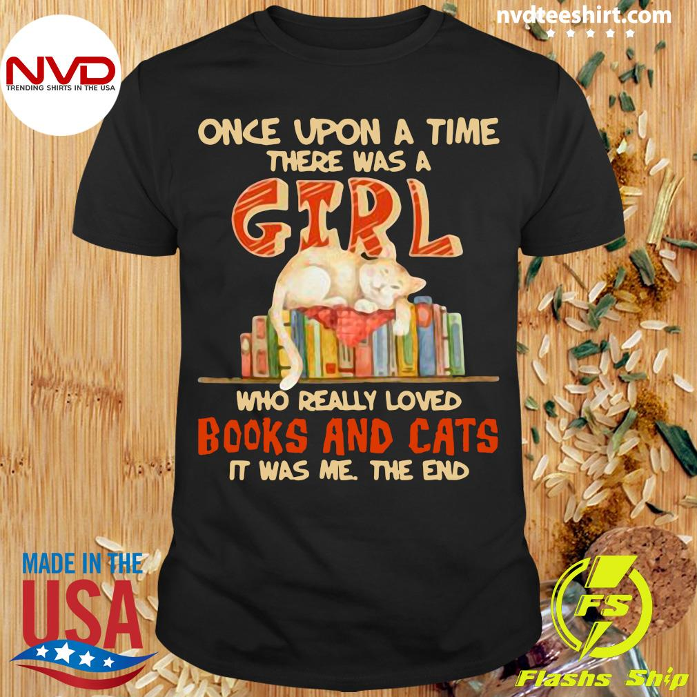 Official Once Upon A Time There Were A Girl Who Really Loved Books And Cats It Was Me The End T-shirt