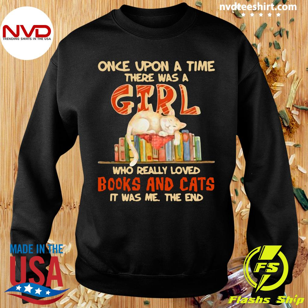 Official Once Upon A Time There Were A Girl Who Really Loved Books And Cats It Was Me The End T-s Sweater