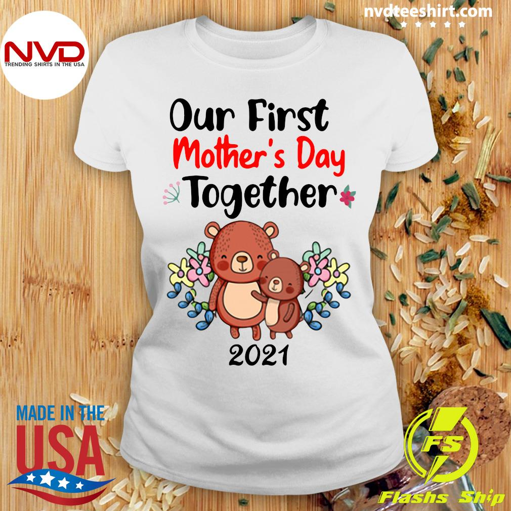 Official Our First Mother's Day Together 2021 T-s Ladies tee