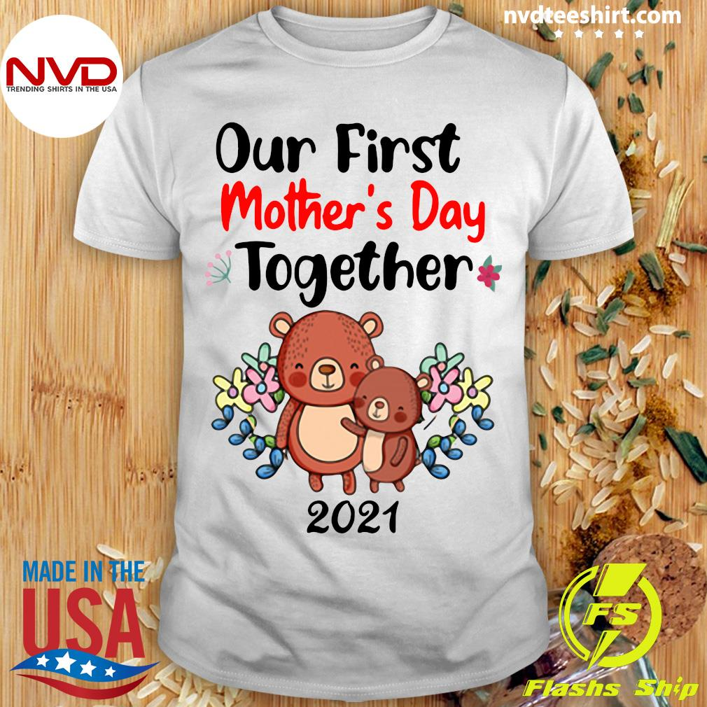 Official Our First Mother's Day Together 2021 T-shirt
