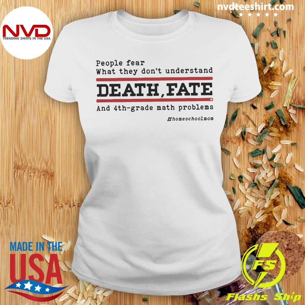 Official People Fear What They Don't Understand Death Fate And 4th-grade math problems T-s Ladies tee