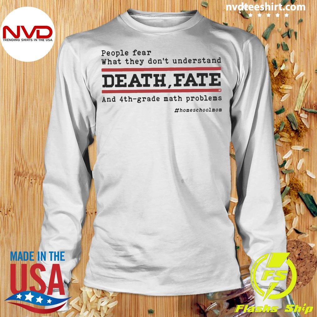 Official People Fear What They Don't Understand Death Fate And 4th-grade math problems T-s Longsleeve