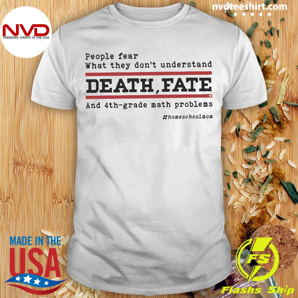 Official People Fear What They Don't Understand Death Fate And 4th-grade math problems T-shirt