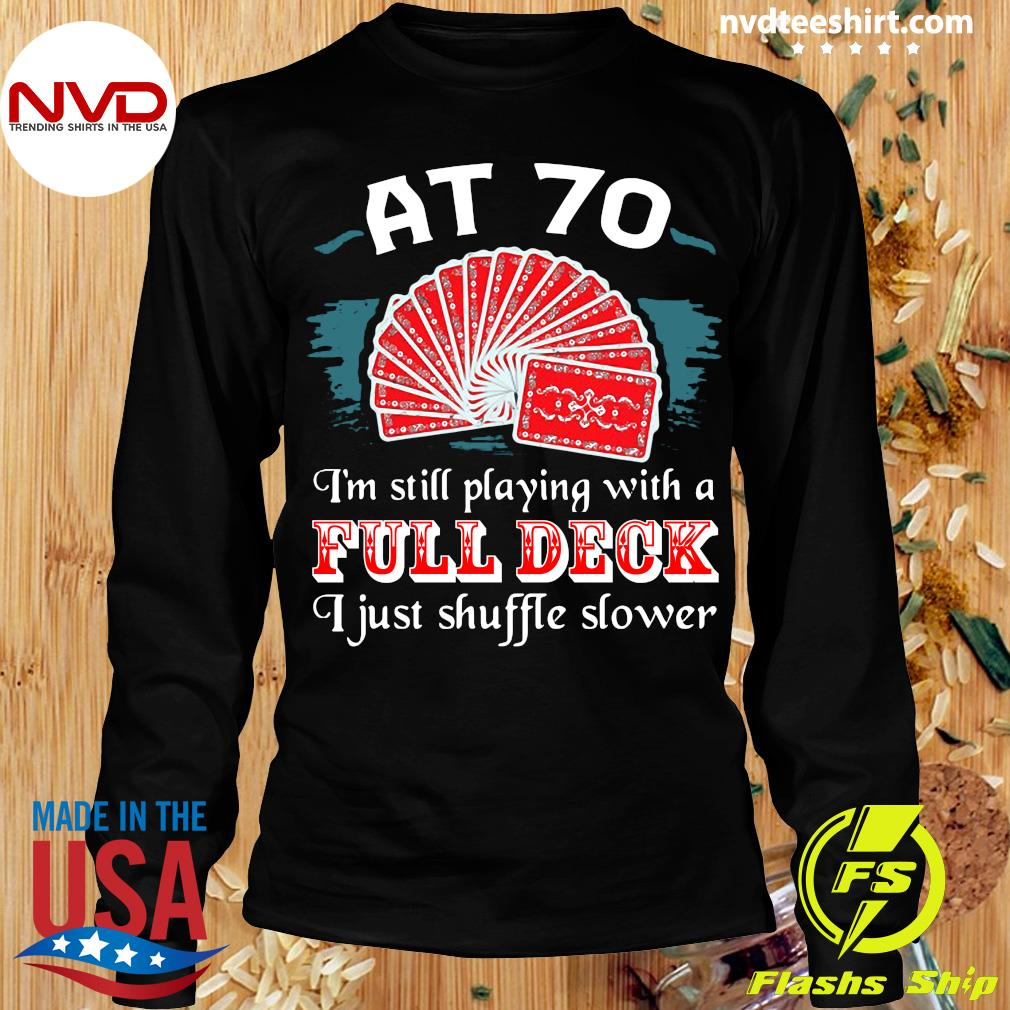 Official Poker Party At 70 I'm Still Playing With A Full Deck I Just Shuffle Slower T-s Longsleeve
