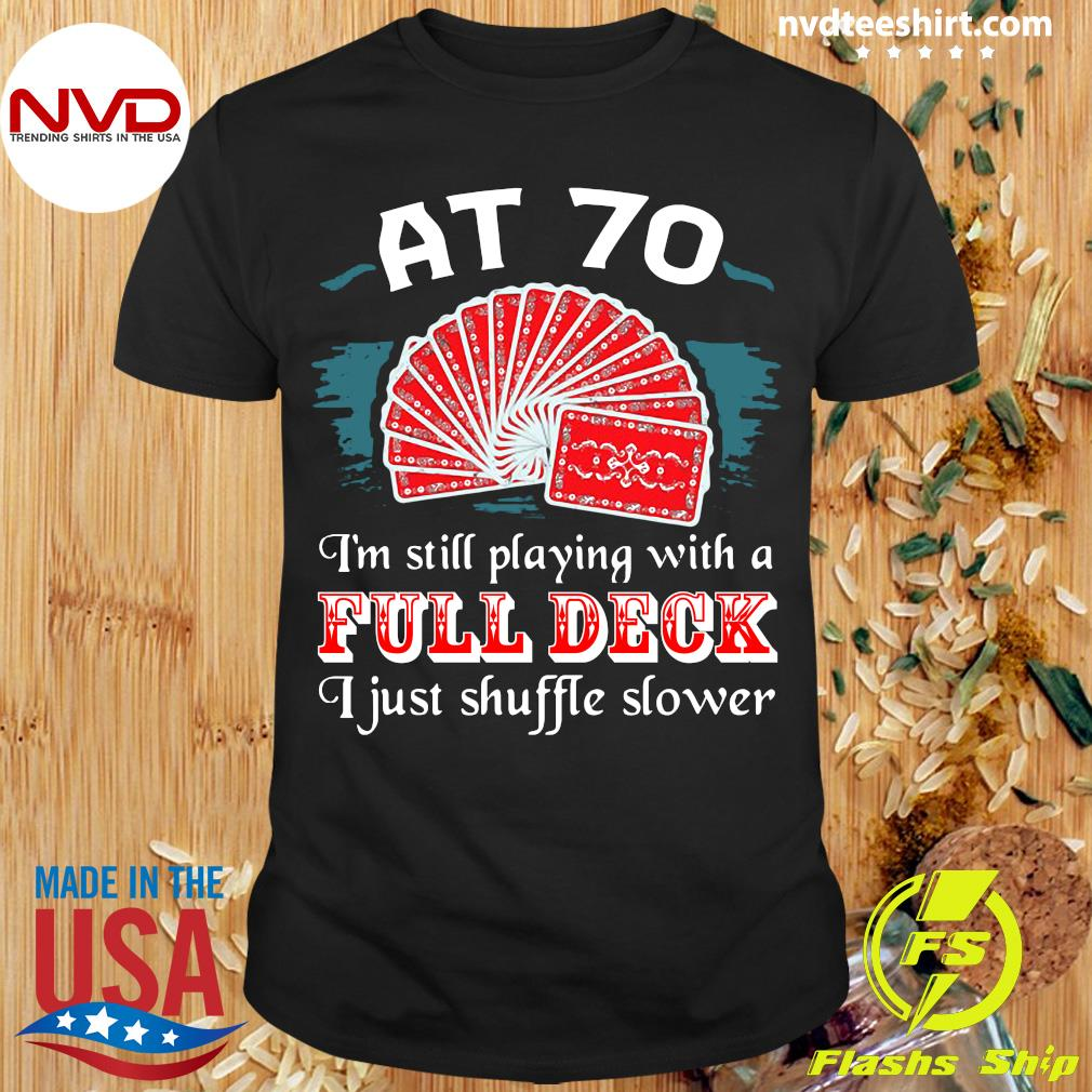 Official Poker Party At 70 I'm Still Playing With A Full Deck I Just Shuffle Slower T-shirt