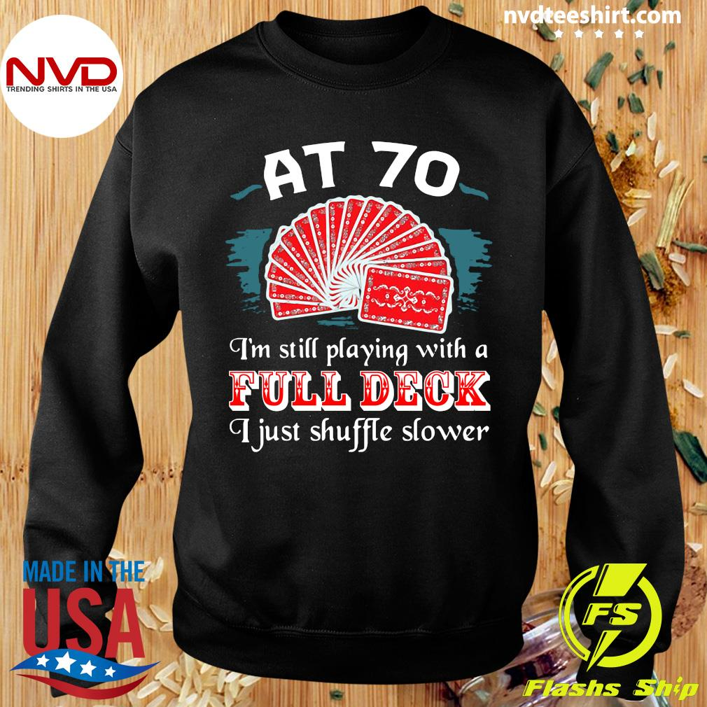 Official Poker Party At 70 I'm Still Playing With A Full Deck I Just Shuffle Slower T-s Sweater