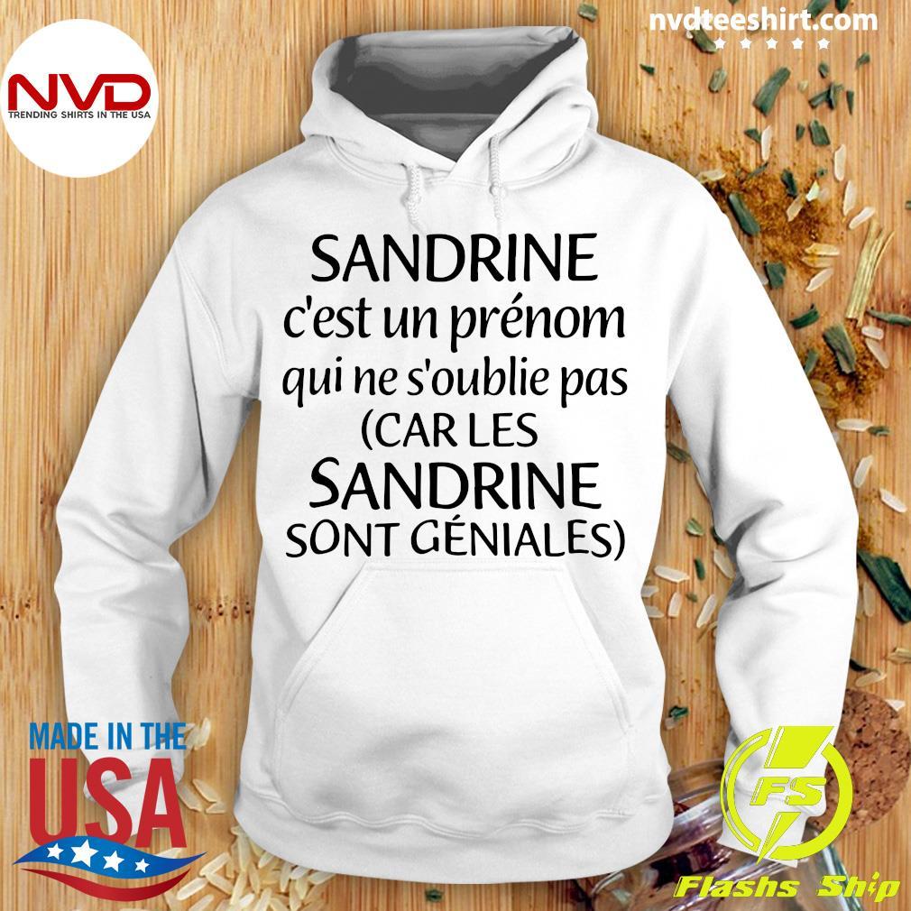 Official Sandrine C'est Un Prénom Qui Ne S'oublie Pas Car Les Sandrine Sont Geniales T-s Hoodie